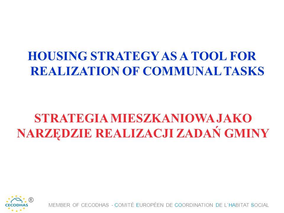 HOUSING STRATEGY AS A TOOL FOR REALIZATION OF COMMUNAL TASKS STRATEGIA MIESZKANIOWA JAKO NARZĘDZIE REALIZACJI ZADAŃ GMINY MEMBER OF CECODHAS - COMITÉ EUROPÉEN DE COORDINATION DE L`HABITAT SOCIAL ®