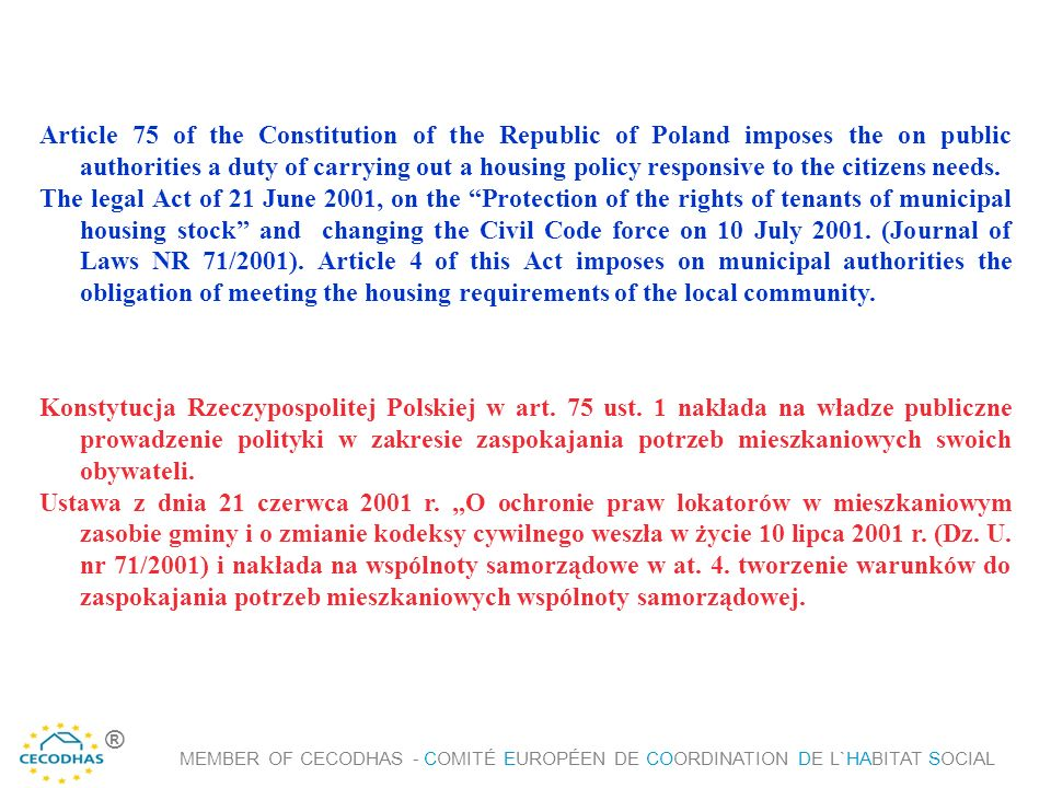 Article 75 of the Constitution of the Republic of Poland imposes the on public authorities a duty of carrying out a housing policy responsive to the c
