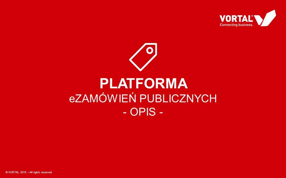 © VORTAL 2015 – All rights reserved PLATFORMA eZAMÓWIEŃ PUBLICZNYCH - OPIS - © VORTAL 2015 – All rights reserved