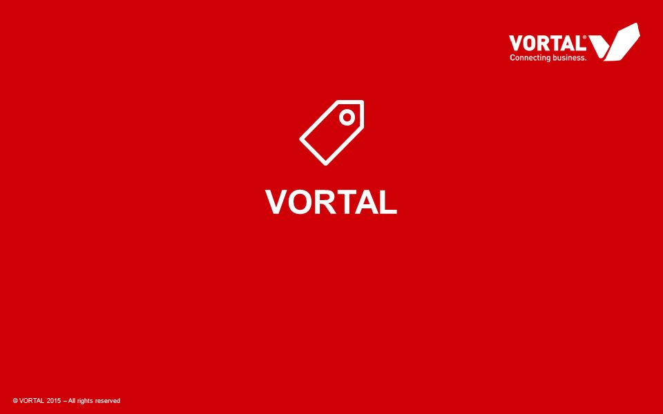 © VORTAL 2015 – All rights reserved VORTAL © VORTAL 2015 – All rights reserved