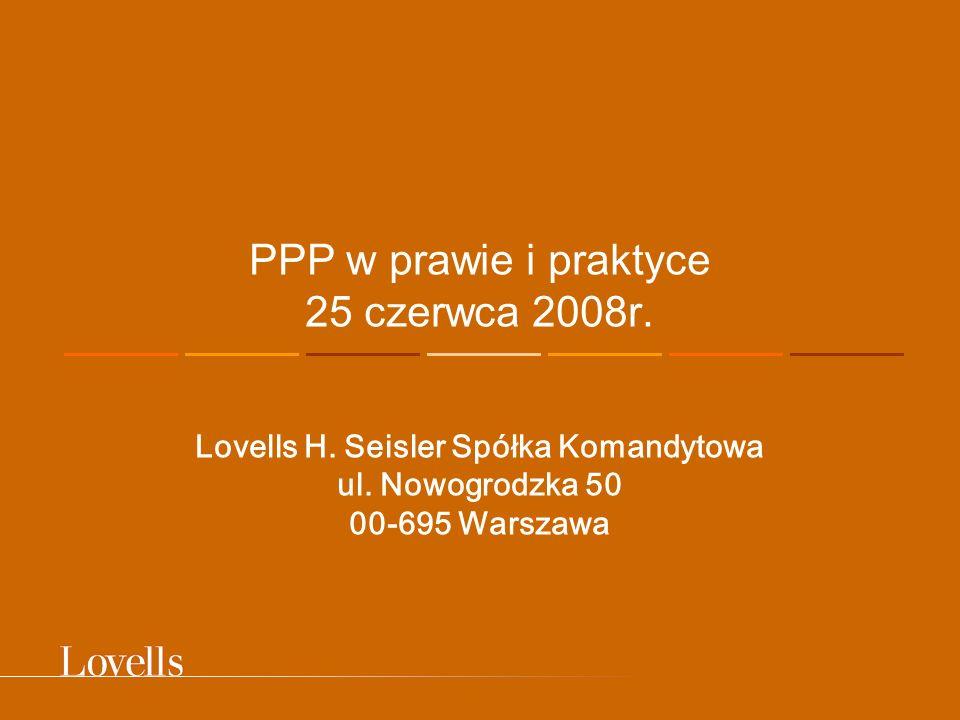 PPP w prawie i praktyce 25 czerwca 2008r. Lovells H. Seisler Spółka Komandytowa ul. Nowogrodzka 50 00-695 Warszawa