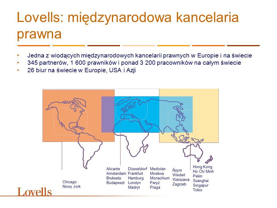 Lovells: międzynarodowa kancelaria prawna Jedna z wiodących międzynarodowych kancelarii prawnych w Europie i na świecie 345 partnerów, 1 600 prawników