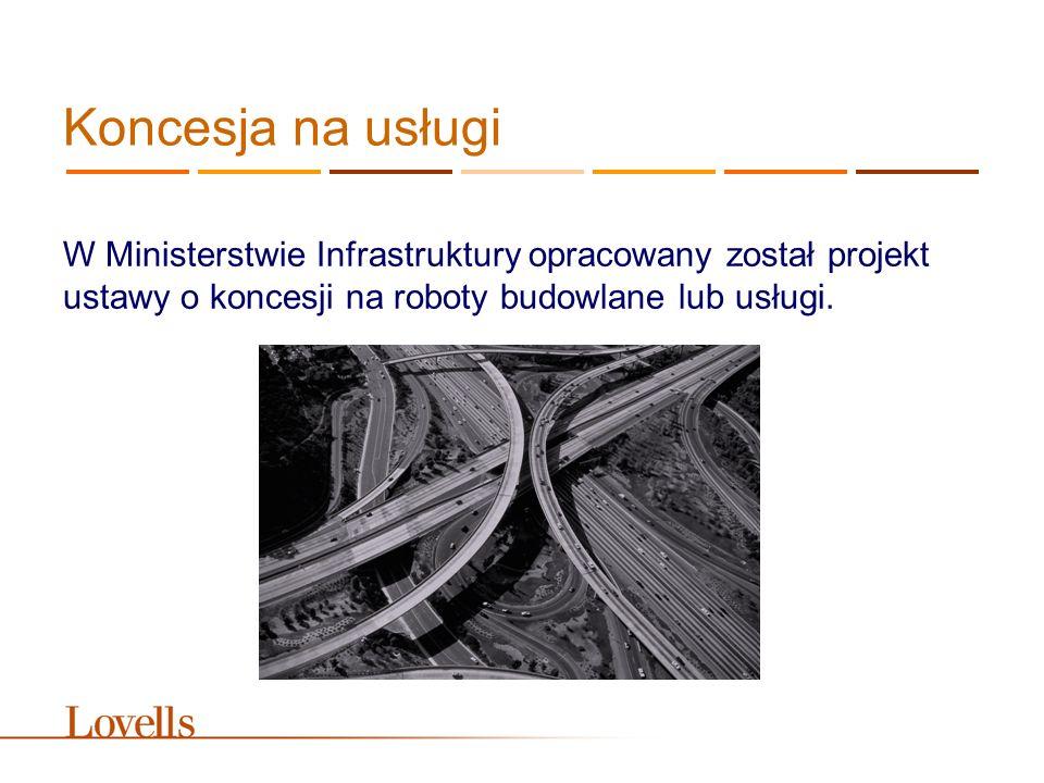Koncesja na usługi W Ministerstwie Infrastruktury opracowany został projekt ustawy o koncesji na roboty budowlane lub usługi.