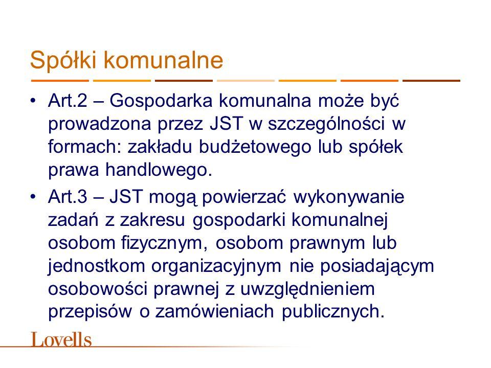 Spółki komunalne Art.2 – Gospodarka komunalna może być prowadzona przez JST w szczególności w formach: zakładu budżetowego lub spółek prawa handlowego
