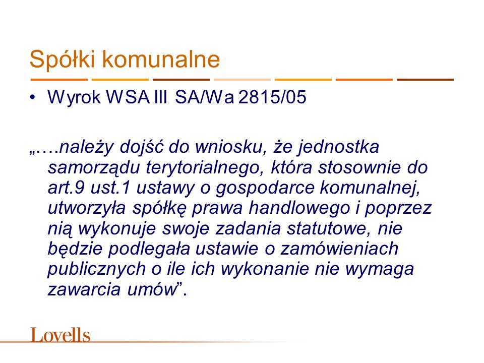 """Spółki komunalne Wyrok WSA III SA/Wa 2815/05 """"….należy dojść do wniosku, że jednostka samorządu terytorialnego, która stosownie do art.9 ust.1 ustawy"""