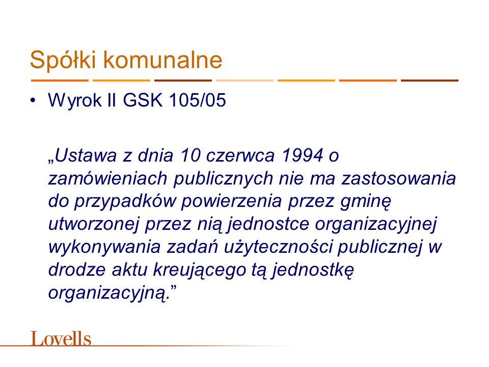 """Spółki komunalne Wyrok II GSK 105/05 """"Ustawa z dnia 10 czerwca 1994 o zamówieniach publicznych nie ma zastosowania do przypadków powierzenia przez gmi"""