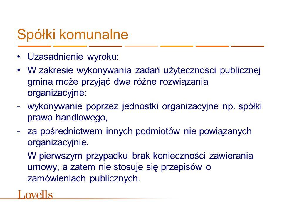 Spółki komunalne Uzasadnienie wyroku: W zakresie wykonywania zadań użyteczności publicznej gmina może przyjąć dwa różne rozwiązania organizacyjne: -wy