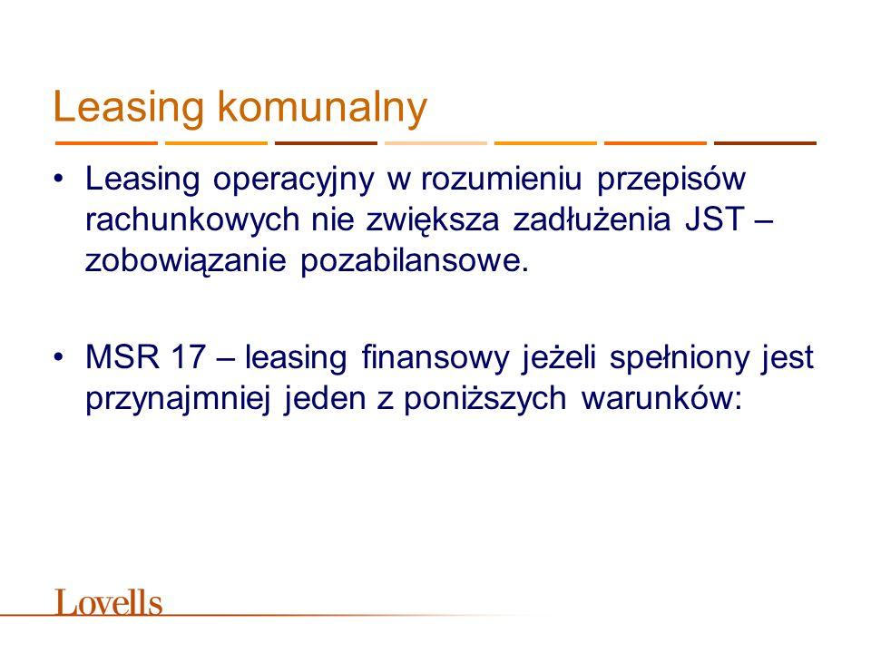 Leasing komunalny Leasing operacyjny w rozumieniu przepisów rachunkowych nie zwiększa zadłużenia JST – zobowiązanie pozabilansowe. MSR 17 – leasing fi