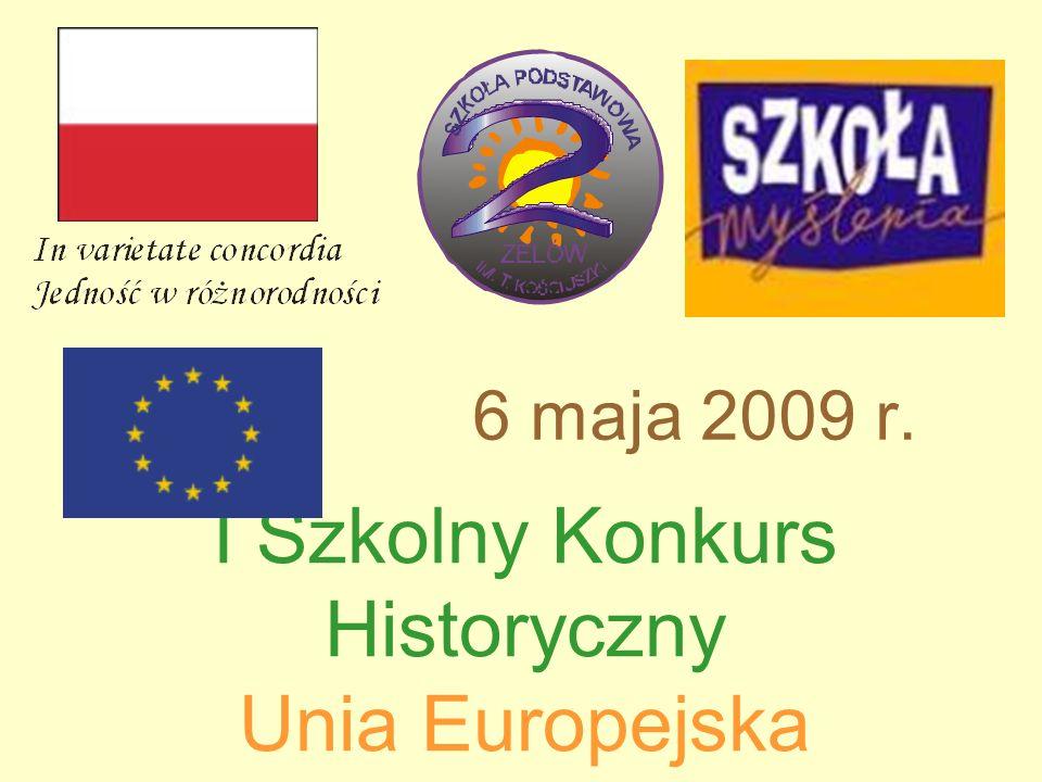 I Szkolny Konkurs Historyczny Unia Europejska 6 maja 2009 r.