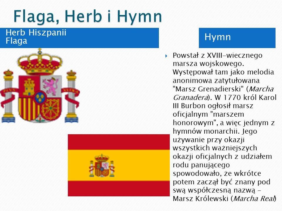 Herb Hiszpanii Flaga Hymn  Powstał z XVIII-wiecznego marsza wojskowego. Występował tam jako melodia anonimowa zatytułowana