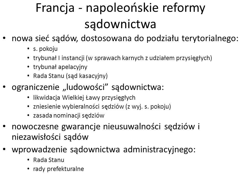 Francja - napoleońskie reformy sądownictwa nowa sieć sądów, dostosowana do podziału terytorialnego: s. pokoju trybunał I instancji (w sprawach karnych