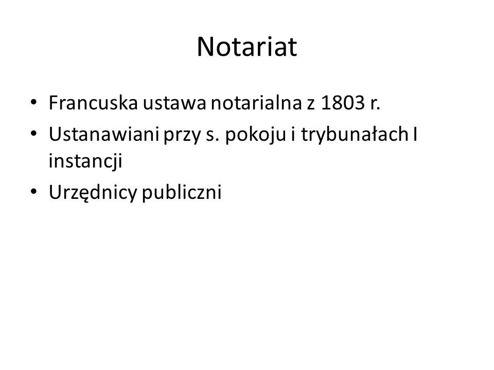 Notariat Francuska ustawa notarialna z 1803 r. Ustanawiani przy s. pokoju i trybunałach I instancji Urzędnicy publiczni