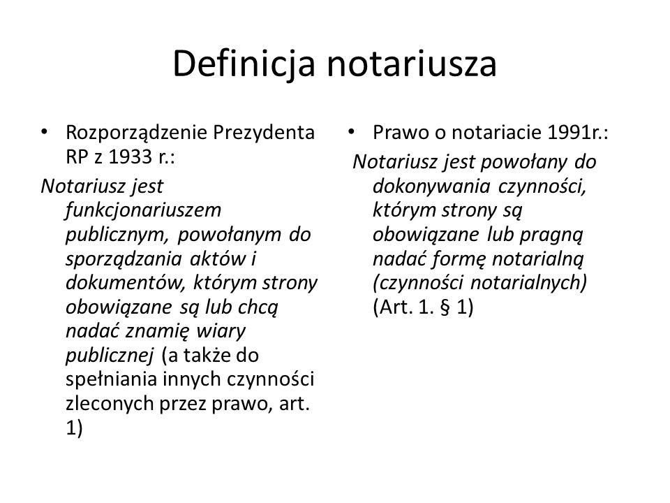Definicja notariusza Rozporządzenie Prezydenta RP z 1933 r.: Notariusz jest funkcjonariuszem publicznym, powołanym do sporządzania aktów i dokumentów,