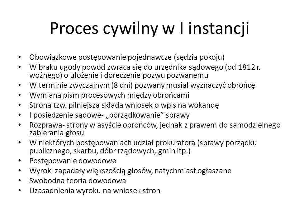 Proces cywilny w I instancji Obowiązkowe postępowanie pojednawcze (sędzia pokoju) W braku ugody powód zwraca się do urzędnika sądowego (od 1812 r. woź