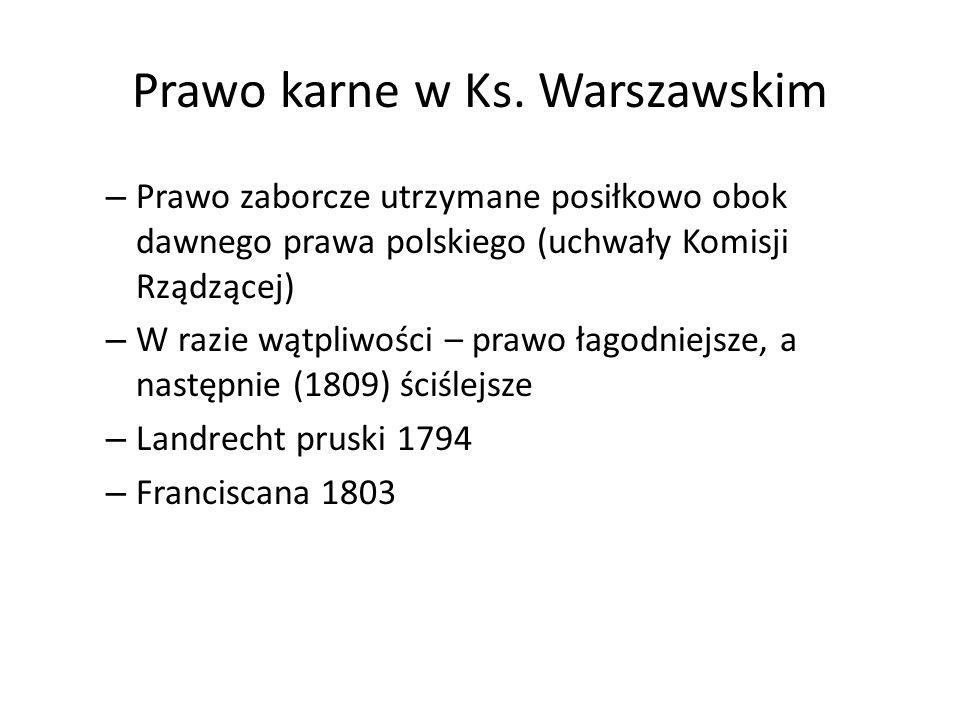Prawo karne w Ks. Warszawskim – Prawo zaborcze utrzymane posiłkowo obok dawnego prawa polskiego (uchwały Komisji Rządzącej) – W razie wątpliwości – pr