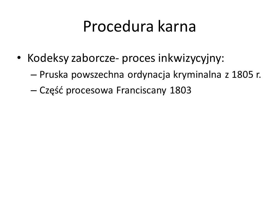 Procedura karna Kodeksy zaborcze- proces inkwizycyjny: – Pruska powszechna ordynacja kryminalna z 1805 r. – Część procesowa Franciscany 1803