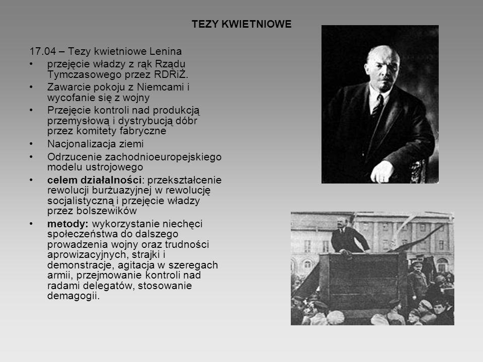 TEZY KWIETNIOWE 17.04 – Tezy kwietniowe Lenina przejęcie władzy z rąk Rządu Tymczasowego przez RDRiŻ. Zawarcie pokoju z Niemcami i wycofanie się z woj