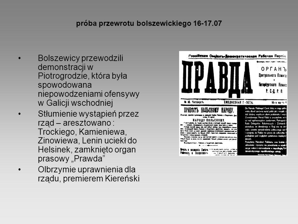 próba przewrotu bolszewickiego 16-17.07 Bolszewicy przewodzili demonstracji w Piotrogrodzie, która była spowodowana niepowodzeniami ofensywy w Galicji