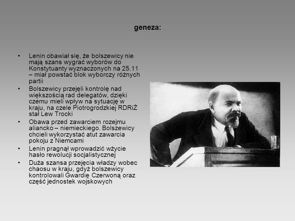 geneza: Lenin obawiał się, że bolszewicy nie mają szans wygrać wyborów do Konstytuanty wyznaczonych na 25.11 – miał powstać blok wyborczy różnych part