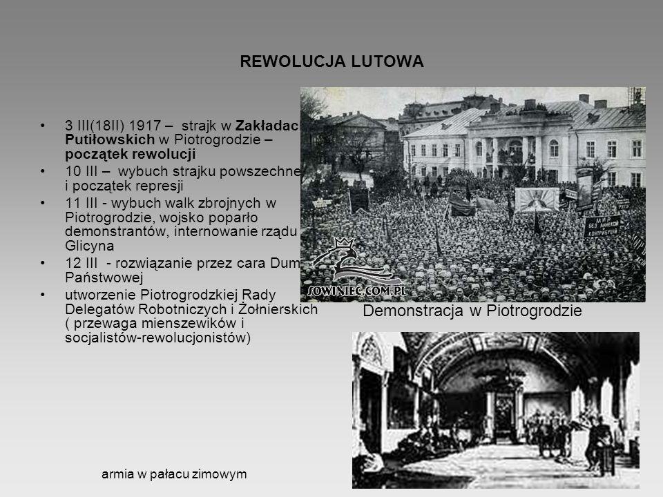 REWOLUCJA LUTOWA 3 III(18II) 1917 – strajk w Zakładach Putiłowskich w Piotrogrodzie – początek rewolucji 10 III – wybuch strajku powszechnego i począt