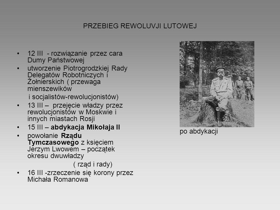 PRZEBIEG REWOLUVJI LUTOWEJ 12 III - rozwiązanie przez cara Dumy Państwowej utworzenie Piotrogrodzkiej Rady Delegatów Robotniczych i Żołnierskich ( prz