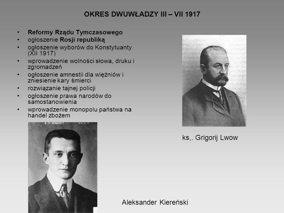 OKRES DWUWŁADZY III – VII 1917 Reformy Rządu Tymczasowego ogłoszenie Rosji republiką ogłoszenie wyborów do Konstytuanty (XII 1917) wprowadzenie wolnoś