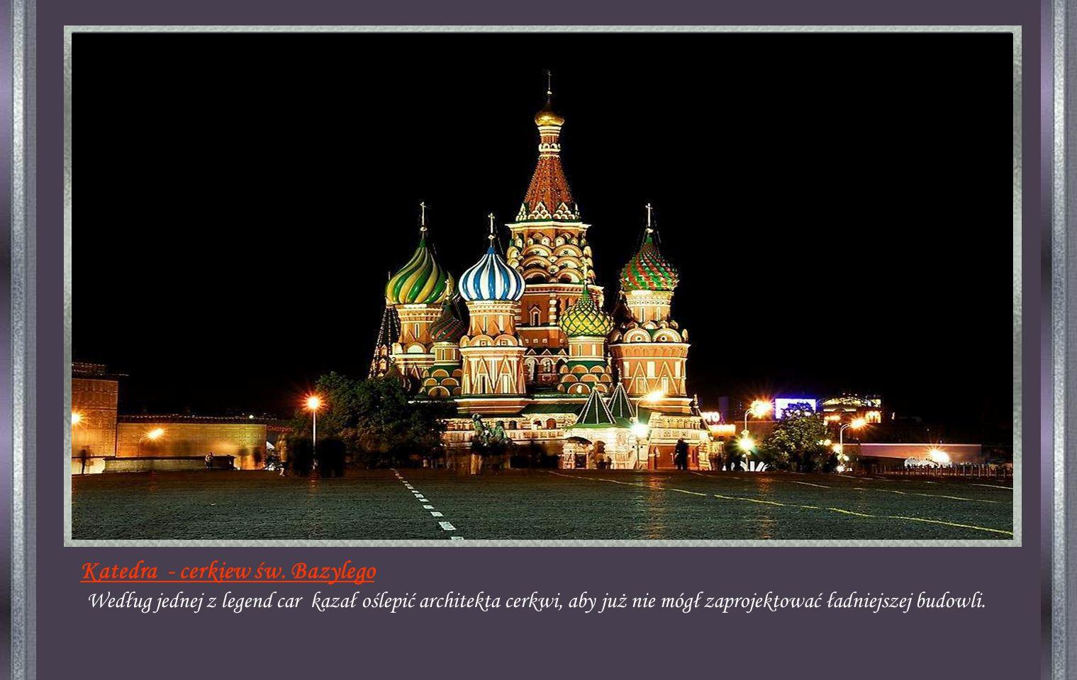 Wybudowana w roku 1555 przez cara Iwana Groźnego. Katedra - cerkiew św.