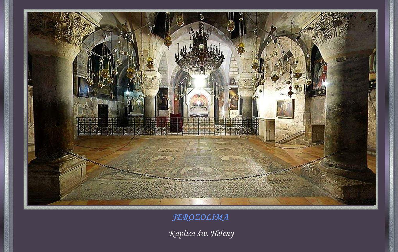 JEROZOLIMA Bazylika Grobu Świętego, to niewątpliwie najważniejsza świątynia szeroko rozumianego chrześcijaństwa.