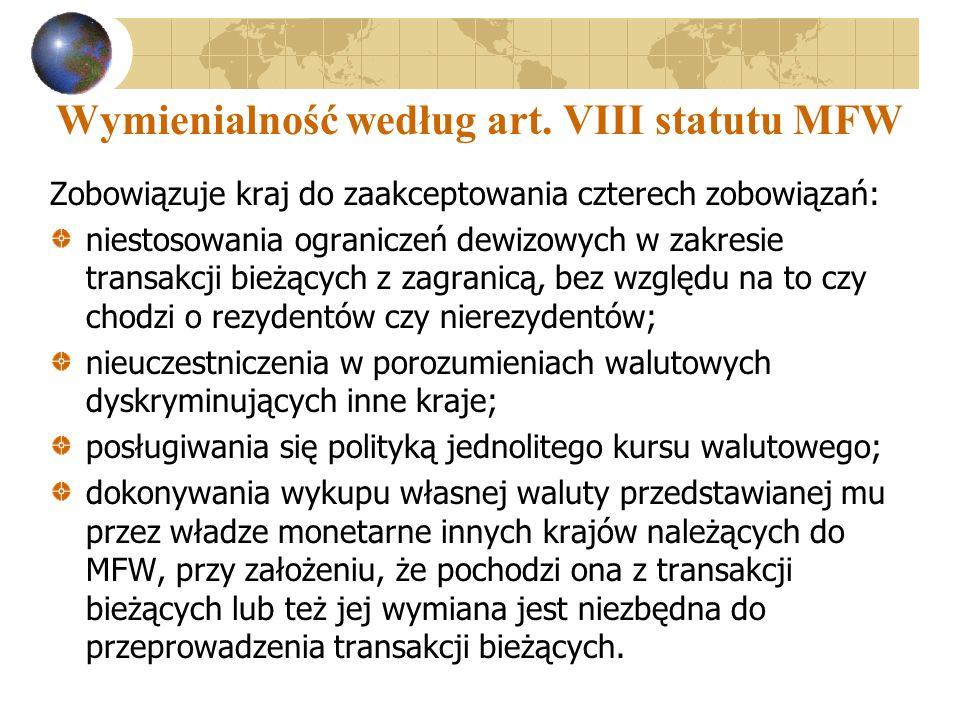 Wymienialność według art. VIII statutu MFW Zobowiązuje kraj do zaakceptowania czterech zobowiązań: niestosowania ograniczeń dewizowych w zakresie tran