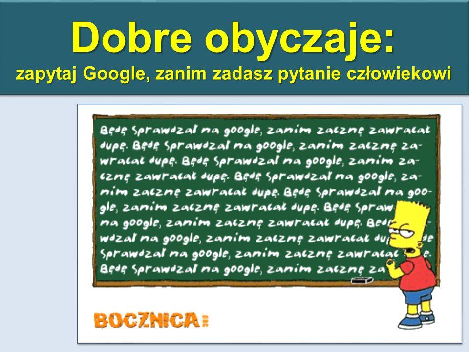 Dobre obyczaje: zapytaj Google, zanim zadasz pytanie człowiekowi