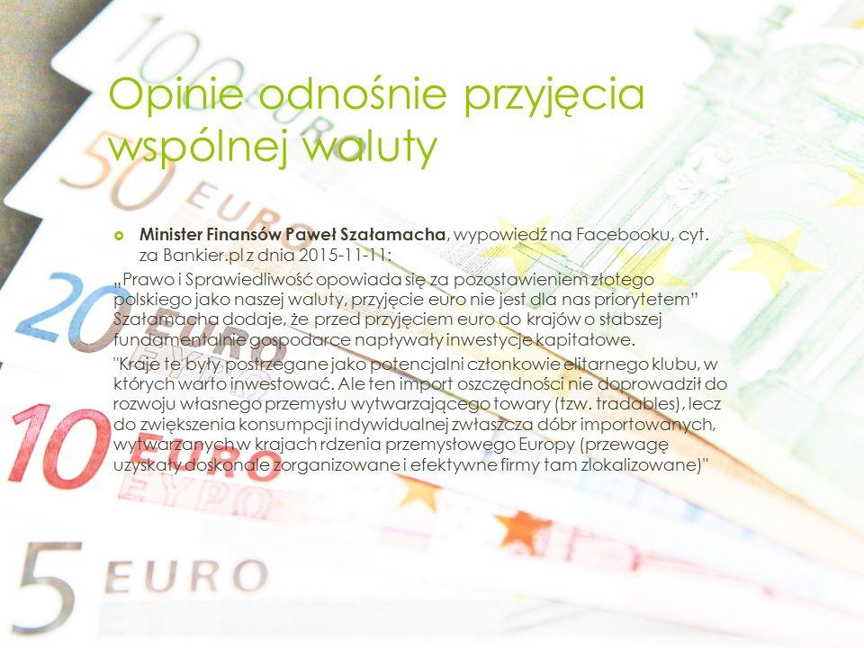 Opinie odnośnie przyjęcia wspólnej waluty  Minister Finansów Paweł Szałamacha, wypowiedź na Facebooku, cyt.