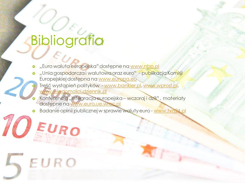 """Bibliografia  """"Euro waluta europejska"""" dostępne na www.nbp.plwww.nbp.pl  """"Unia gospodarcza i walutowa oraz euro"""" - publikacja Komisji Europejskiej d"""