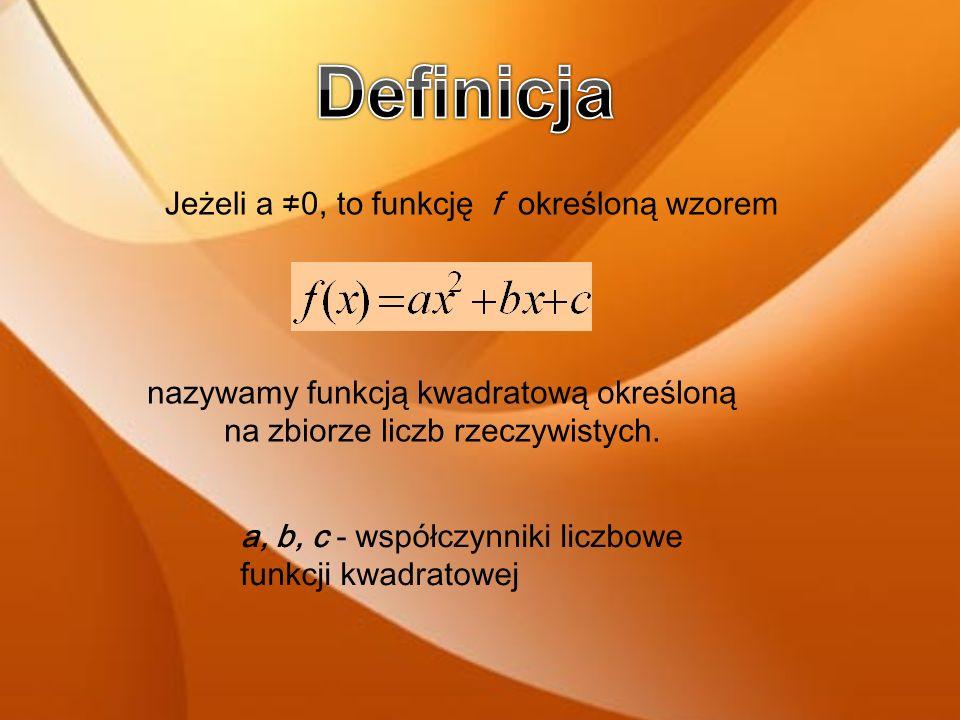 o Definicja o Posta ć funkcji kwadratowej Posta ć ogólna Posta ć kanoniczna Posta ć iloczynowa o Wykres funkcji kwadratowej o Własno ś ci funkcji kwadratowej Dziedzina Zbiór warto ś ci funkcji Miejsce zerowe funkcji Monotoniczno ść funkcji Warto ść najwi ę ksza i warto ść najmniejsza funkcji o Przykład z zastosowaniem własno ś ci funkcji kwadratowych o Zastosowanie w ż yciu codziennym funkcji kwadratowej o Przykładowe zadanie