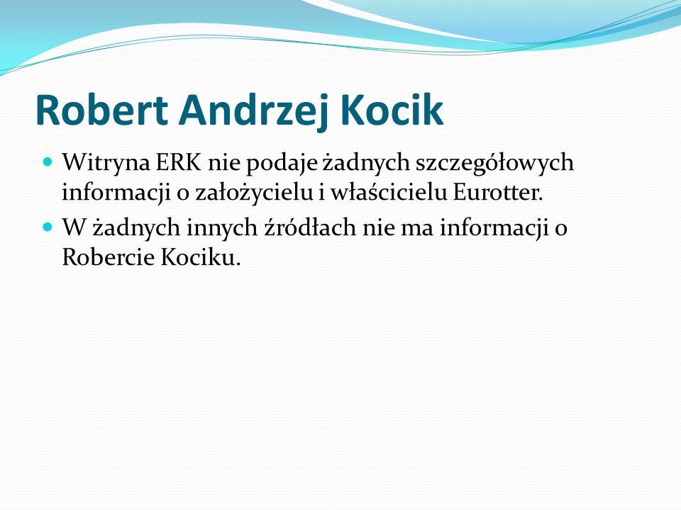 Robert Andrzej Kocik Witryna ERK nie podaje żadnych szczegółowych informacji o założycielu i właścicielu Eurotter. W żadnych innych źródłach nie ma in