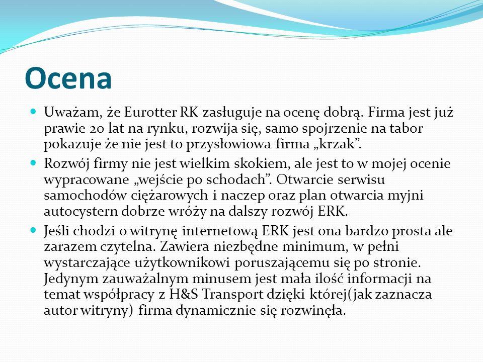 Ocena Uważam, że Eurotter RK zasługuje na ocenę dobrą. Firma jest już prawie 20 lat na rynku, rozwija się, samo spojrzenie na tabor pokazuje że nie je