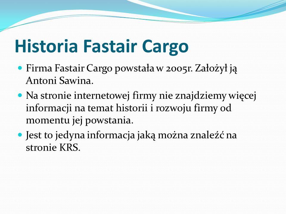 Historia Fastair Cargo Firma Fastair Cargo powstała w 2005r. Założył ją Antoni Sawina. Na stronie internetowej firmy nie znajdziemy więcej informacji