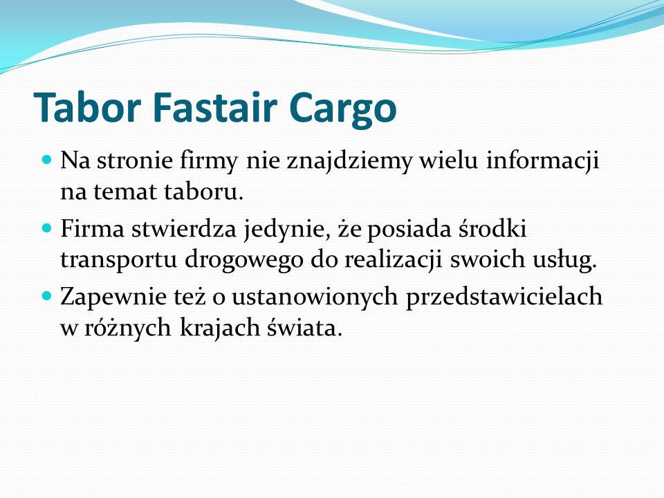Tabor Fastair Cargo Na stronie firmy nie znajdziemy wielu informacji na temat taboru. Firma stwierdza jedynie, że posiada środki transportu drogowego