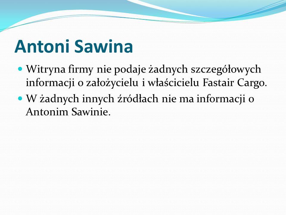 Antoni Sawina Witryna firmy nie podaje żadnych szczegółowych informacji o założycielu i właścicielu Fastair Cargo. W żadnych innych źródłach nie ma in
