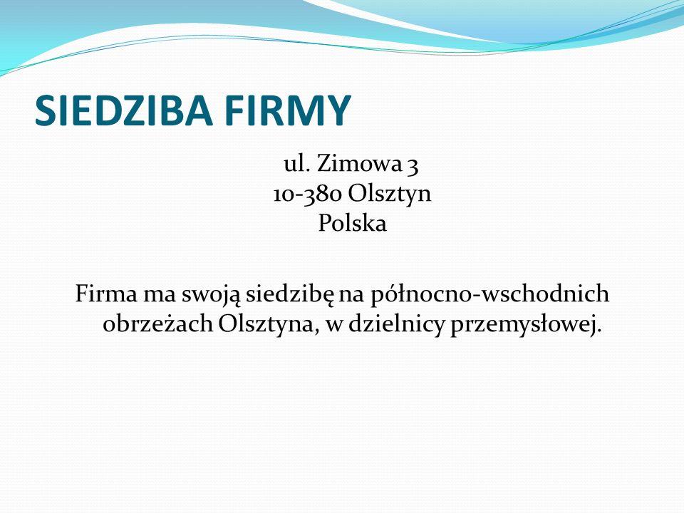 SIEDZIBA FIRMY ul. Zimowa 3 10-380 Olsztyn Polska Firma ma swoją siedzibę na północno-wschodnich obrzeżach Olsztyna, w dzielnicy przemysłowej.