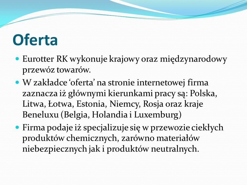 Oferta Eurotter RK wykonuje krajowy oraz międzynarodowy przewóz towarów. W zakładce 'oferta' na stronie internetowej firma zaznacza iż głównymi kierun