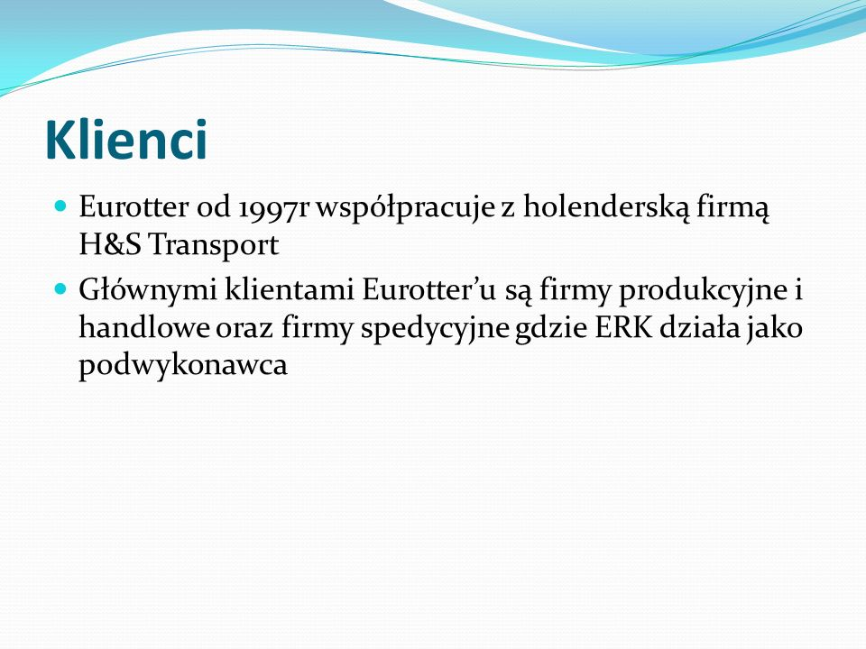 Klienci Eurotter od 1997r współpracuje z holenderską firmą H&S Transport Głównymi klientami Eurotter'u są firmy produkcyjne i handlowe oraz firmy spedycyjne gdzie ERK działa jako podwykonawca