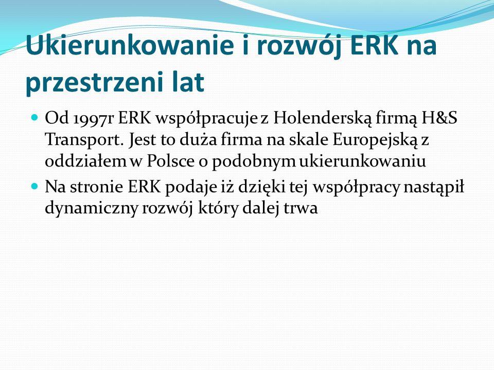 Ukierunkowanie i rozwój ERK na przestrzeni lat Od 1997r ERK współpracuje z Holenderską firmą H&S Transport. Jest to duża firma na skale Europejską z o