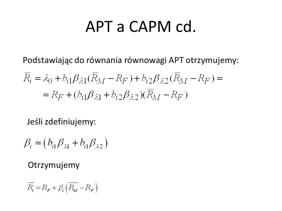 APT a CAPM cd. Podstawiając do równania równowagi APT otrzymujemy: Jeśli zdefiniujemy: Otrzymujemy