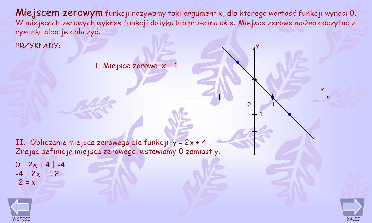 Miejscem zerowym funkcji nazywamy taki argument x, dla którego wartość funkcji wynosi 0.