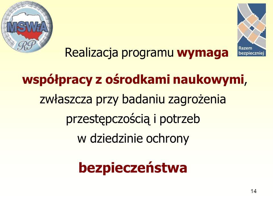 14 Realizacja programu wymaga współpracy z ośrodkami naukowymi, zwłaszcza przy badaniu zagrożenia przestępczością i potrzeb w dziedzinie ochrony bezpi