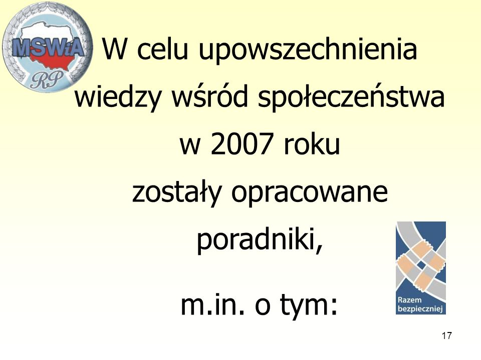 17 W celu upowszechnienia wiedzy wśród społeczeństwa w 2007 roku zostały opracowane poradniki, m.in. o tym: