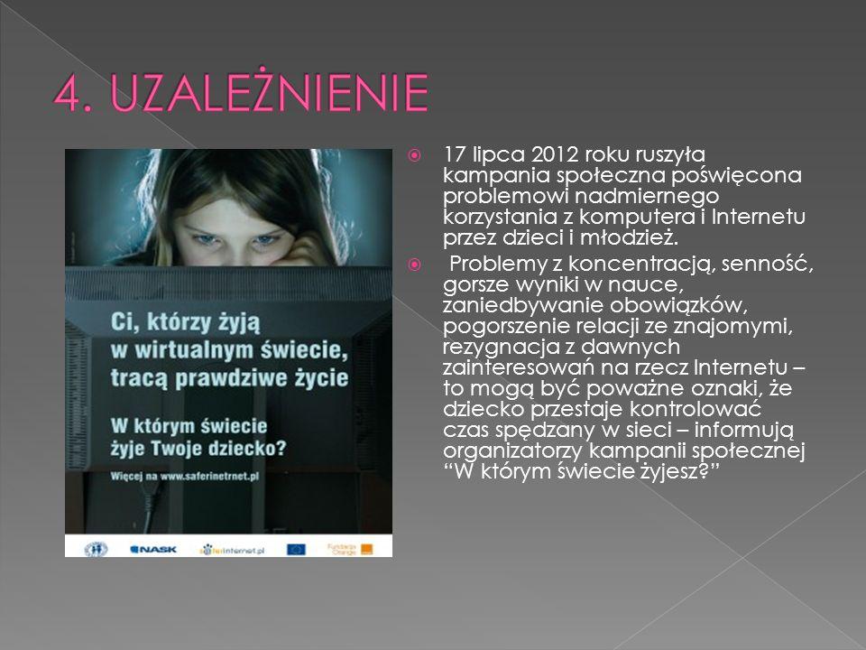  17 lipca 2012 roku ruszyła kampania społeczna poświęcona problemowi nadmiernego korzystania z komputera i Internetu przez dzieci i młodzież.
