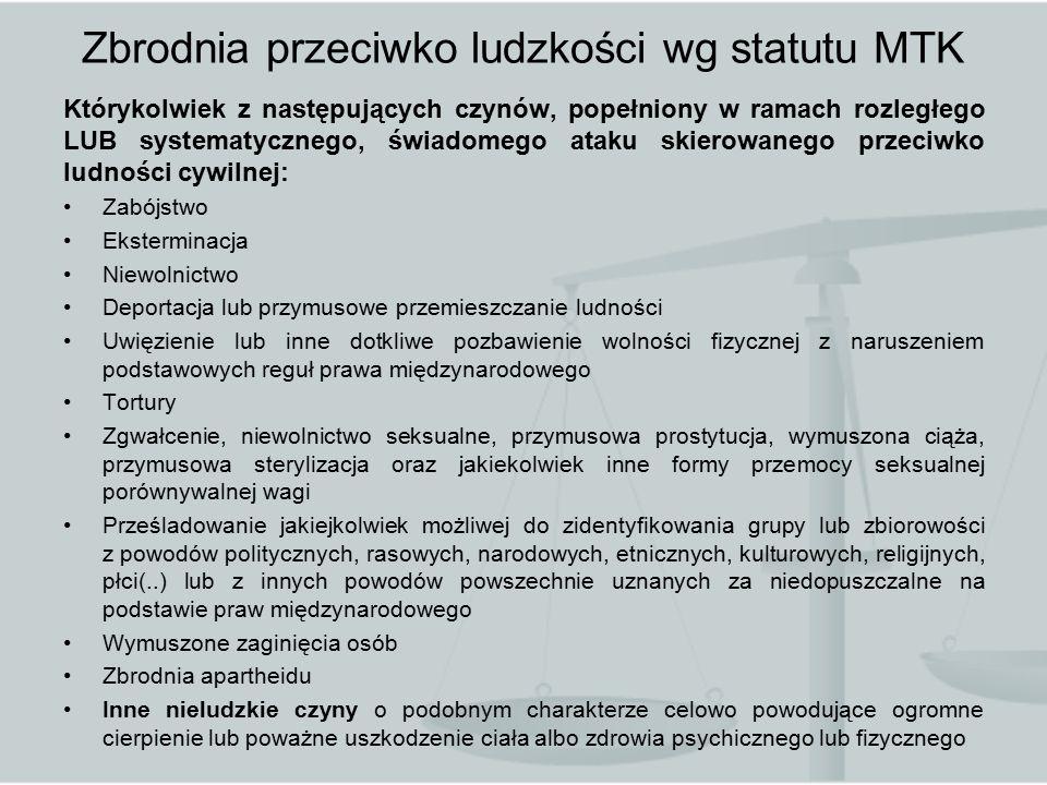 Zbrodnia przeciwko ludzkości wg statutu MTK Którykolwiek z następujących czynów, popełniony w ramach rozległego LUB systematycznego, świadomego ataku