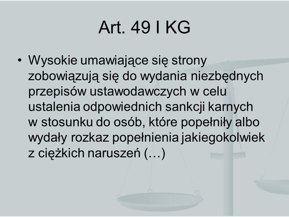 Art. 49 I KG Wysokie umawiające się strony zobowiązują się do wydania niezbędnych przepisów ustawodawczych w celu ustalenia odpowiednich sankcji karny