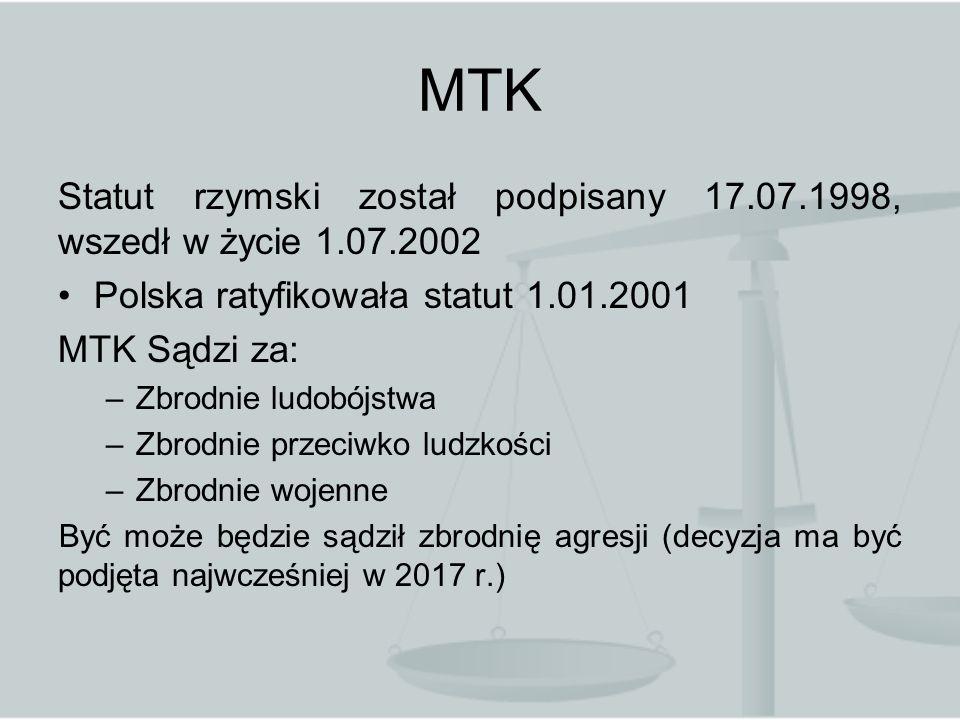 MTK Statut rzymski został podpisany 17.07.1998, wszedł w życie 1.07.2002 Polska ratyfikowała statut 1.01.2001 MTK Sądzi za: –Zbrodnie ludobójstwa –Zbr